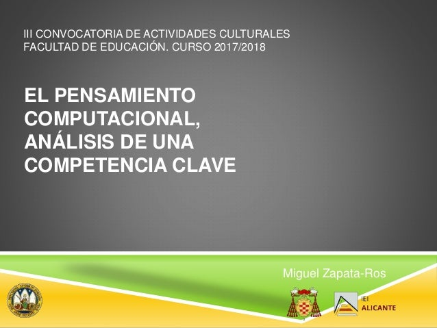 EL PENSAMIENTO COMPUTACIONAL, ANÁLISIS DE UNA COMPETENCIA CLAVE Miguel Zapata-Ros III CONVOCATORIA DE ACTIVIDADES CULTURAL...