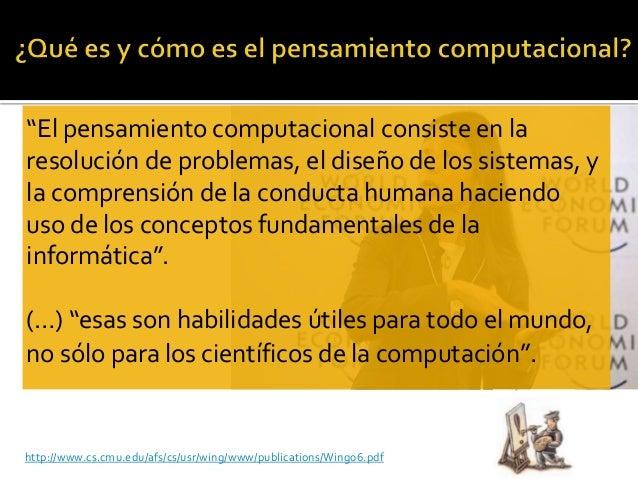 En el pensamiento computacional • se conceptualiza, no se programa • son fundamentales las habilidades no memorísticas o n...