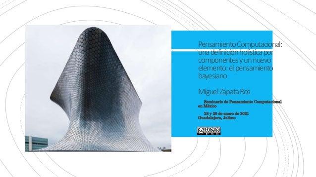 PensamientoComputacional: unadefiniciónholísticapor componentesyunnuevo elemento:elpensamiento bayesiano MiguelZapataRos •...