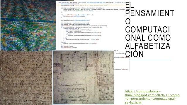 EL PENSAMIENTO COMPUTACIONAL COMO ALFABETIZACIÓN Como en las alfabetizaciones anteriores no solo cambia cómo se representa...