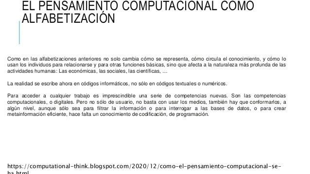 EL PENSAMIENTO COMPUTACIONAL COMO ALFABETIZACIÓN Esta es la nueva competencia clave en la nueva alfabetización, como antes...