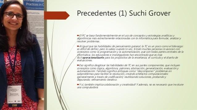 Suchi Grover Son habilidades que incluyen facultades para operativizar: • la lógica (pensamiento lógico), • los algoritmos...