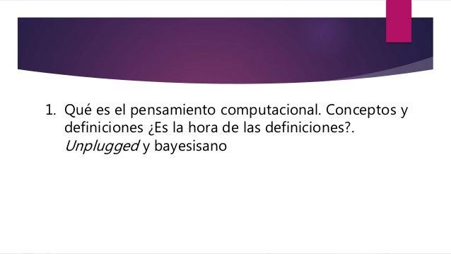 Qué es En su acepción más sencilla se considera el pensamiento computacional como • una serie de habilidades específicas q...