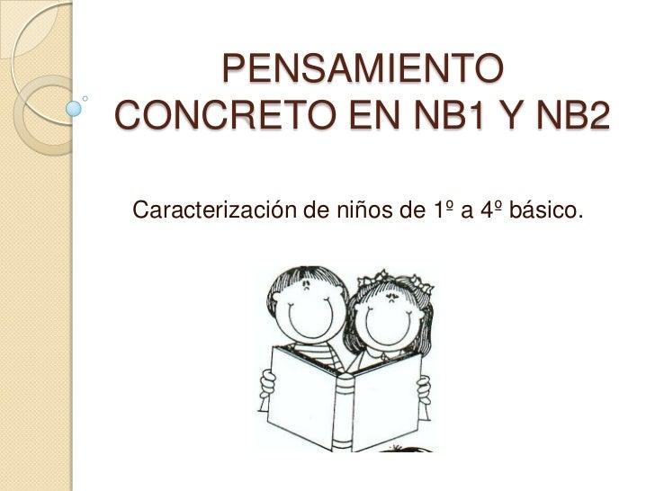 PENSAMIENTO CONCRETO EN NB1 Y NB2  Caracterización de niños de 1º a 4º básico.