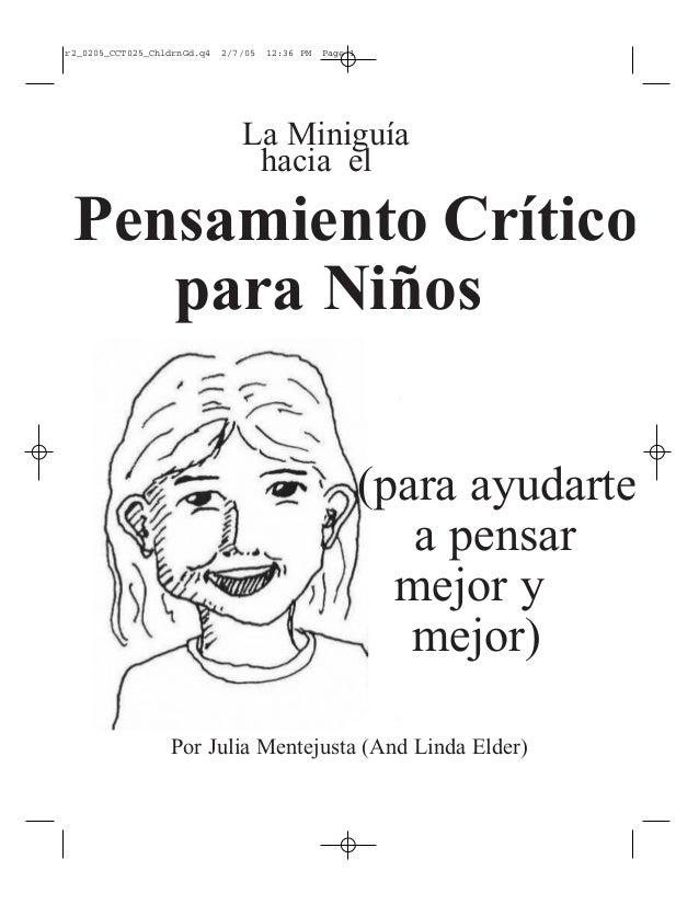r2_0205_CCT025_ChldrnGd.q4  2/7/05  12:36 PM  Page 1  La Miniguía hacia el  Pensamiento Crítico para Niños (para ayudarte ...