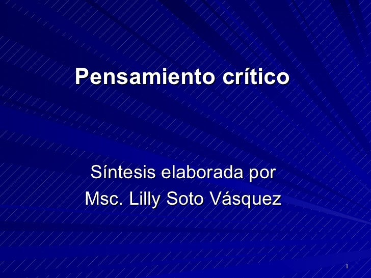 Pensamiento crítico    Síntesis elaborada por  Msc. Lilly Soto Vásquez