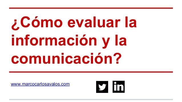 ¿Cómo evaluar la información y la comunicación? www.marcocarlosavalos.com