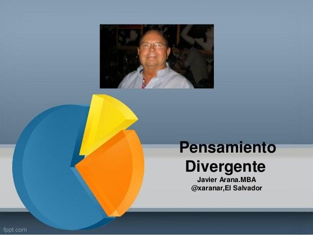Pensamiento Divergente Javier Arana.MBA @xaranar,El Salvador