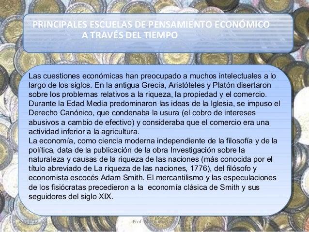 PRINCIPALES ESCUELAS DE PENSAMIENTO ECONÓMICOA TRAVÉS DEL TIEMPOLas cuestiones económicas han preocupado a muchos intelect...