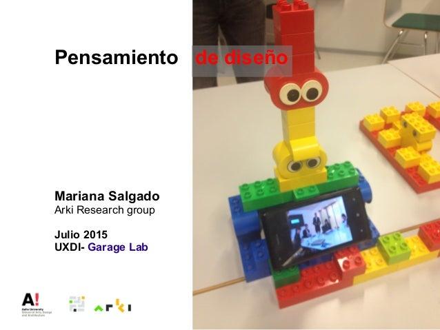 Pensamiento de diseño Mariana Salgado Arki Research group Julio 2015 UXDI- Garage Lab