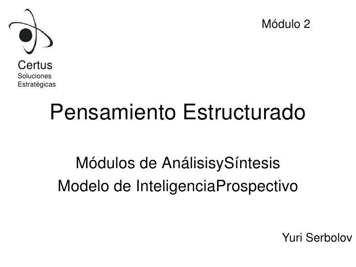 Módulos de AnálisisySíntesis<br />Modelo de InteligenciaProspectivo<br />Módulo 2<br />Certus<br />Soluciones <br />Estrat...