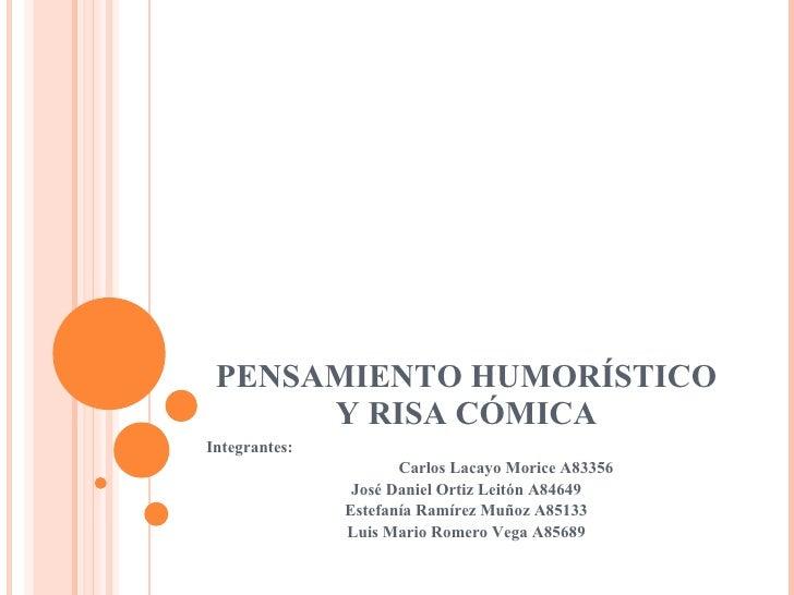 PENSAMIENTO HUMORÍSTICO Y RISA CÓMICA Integrantes: Carlos Lacayo Morice A83356 José Daniel Ortiz Leitón A84649 Estefanía R...