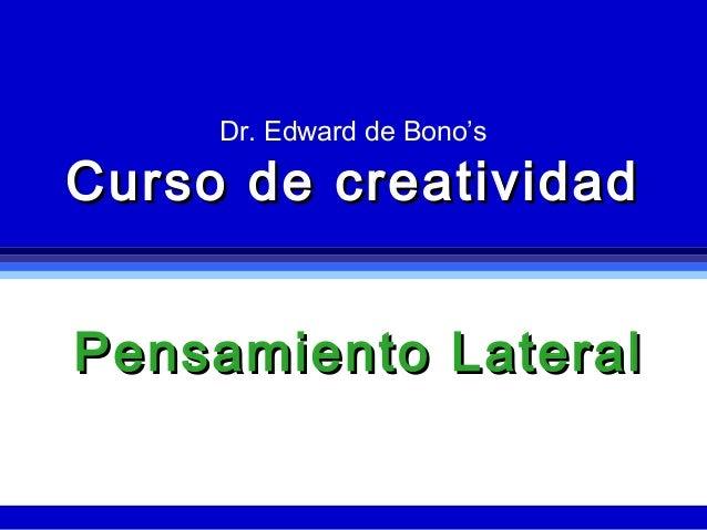 Dr. Edward de Bono'sCurso de creatividadPensamiento Lateral
