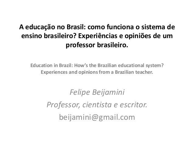 A educação no Brasil: como funciona o sistema de ensino brasileiro? Experiências e opiniões de um professor brasileiro. Fe...