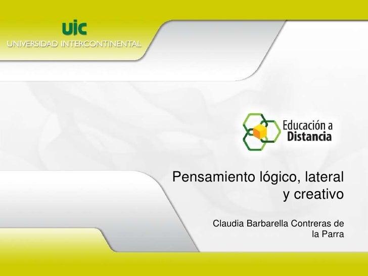 Pensamiento lógico, lateral y creativo<br />Claudia Barbarella Contreras de la Parra<br />