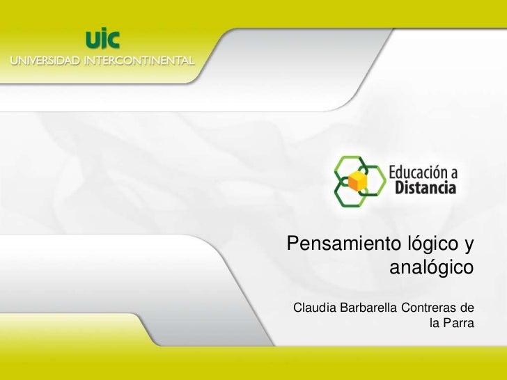Pensamiento lógico y analógico<br />Claudia Barbarella Contreras de la Parra<br />