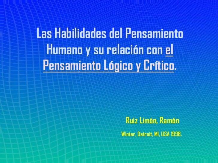 Las Habilidades del Pensamiento  Humano y su relación con el Pensamiento Lógico y Crítico.                   Ruiz Limón, R...
