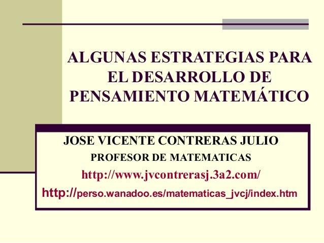 ALGUNAS ESTRATEGIAS PARA EL DESARROLLO DE PENSAMIENTO MATEMÁTICO JOSE VICENTE CONTRERAS JULIO PROFESOR DE MATEMATICAS http...