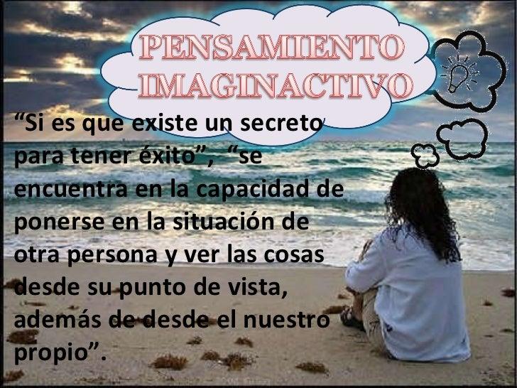 """"""" Si es que existe un secreto para tener éxito"""",  """"se encuentra en la capacidad de ponerse en la situación de otra persona..."""