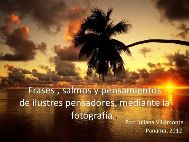 Frases , salmos y pensamientosde ilustres pensadores, mediante la             fotografí                     a..           ...