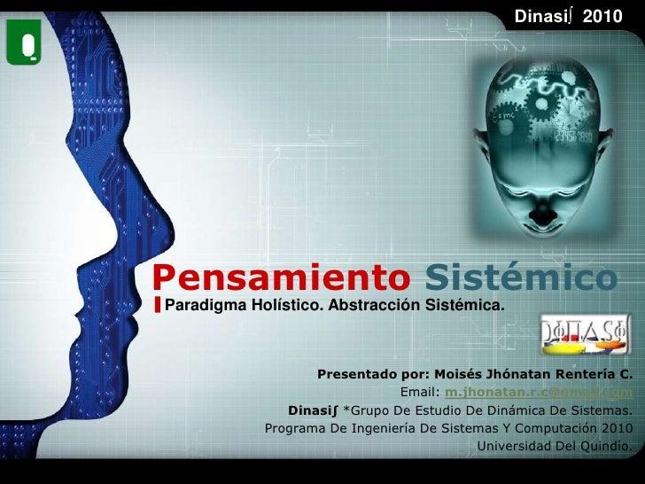 Pensamiento Sistémico<br />Paradigma Holístico. Abstracción Sistémica.<br />Presentado por: Moisés Jhónatan Rentería C. <b...