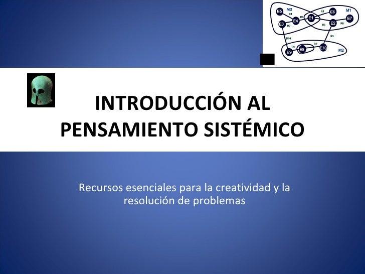 INTRODUCCIÓN ALPENSAMIENTO SISTÉMICO Recursos esenciales para la creatividad y la         resolución de problemas