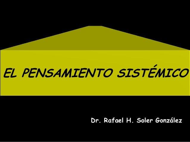 EL PENSAMIENTO SISTÉMICO Dr. Rafael H. Soler González