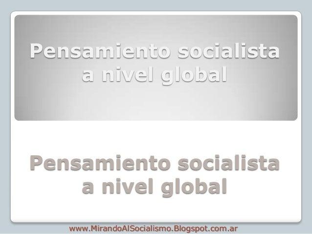 Pensamiento socialista    a nivel globalPensamiento socialista    a nivel global   www.MirandoAlSocialismo.Blogspot.com.ar