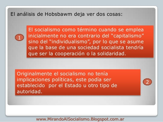 El análisis de Hobsbawm deja ver dos cosas:      El socialismo como término cuando se emplea  1   inicialmente no era cont...