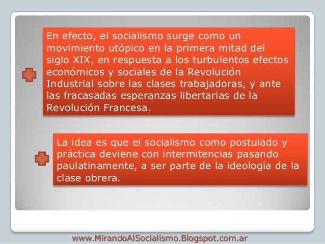 En efecto, el socialismo surge como unmovimiento utópico en la primera mitad delsiglo XIX, en respuesta a los turbulentos ...