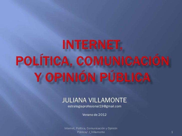 JULIANA VILLAMONTE  estrategiaprofesional19@gmail.com             Verano de 2012Internet, Polí             tica, Comunicac...