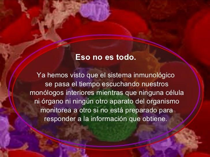 <ul><ul><ul><li>Eso no es todo.   </li></ul></ul></ul><ul><ul><ul><li>Ya hemos visto que el sistema inmunológico  </li></u...