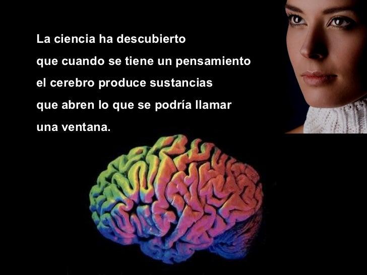 <ul><ul><ul><li>La ciencia ha descubierto  </li></ul></ul></ul><ul><ul><ul><li>que cuando se tiene un pensamiento  </li></...