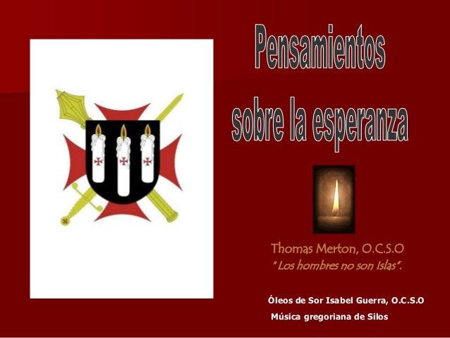 """Thomas Merton, O.C.S.O """"Los hombres no son Islas"""".Óleos de Sor Isabel Guerra, O.C.S.OMúsica gregoriana de Silos"""
