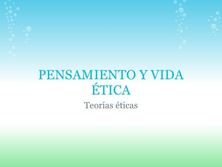 PENSAMIENTO Y VIDA ÉTICA Teorías éticas