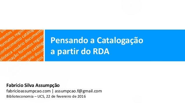 Fabrício Silva Assumpção fabricioassumpcao.com | assumpcao.f@gmail.com Biblioteconomia – UCS, 22 de fevereiro de 2016 Pens...