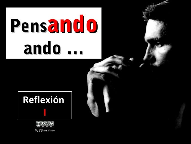 Pensando ando … Reflexión I By @hautatzen
