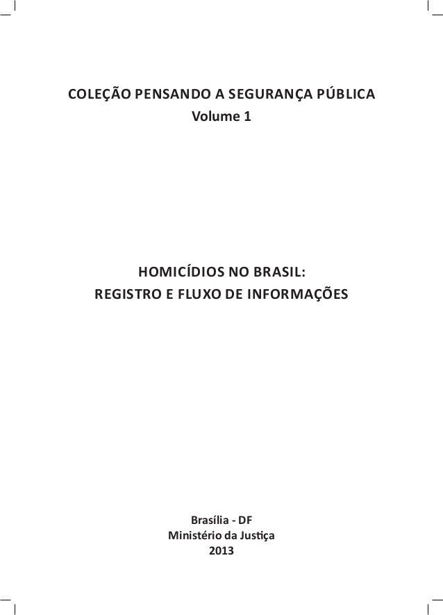 COLEÇÃO PENSANDO A SEGURANÇA PÚBLICA              Volume 1        HOMICÍDIOS NO BRASIL:   REGISTRO E FLUXO DE INFORMAÇÕES...