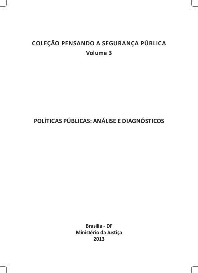 COLEÇÃO PENSANDO A SEGURANÇA PÚBLICA              Volume 3POLÍTICAS PÚBLICAS: ANÁLISE E DIAGNÓSTICOS                 Bras...