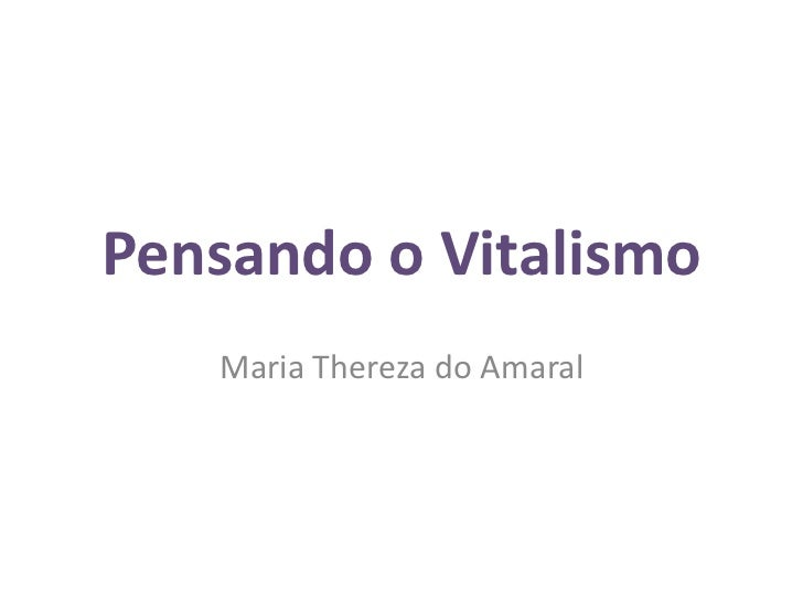 Pensando o Vitalismo<br />Maria Thereza do Amaral<br />