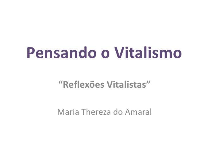 "Pensando o Vitalismo    ""Reflexões Vitalistas""   Maria Thereza do Amaral"