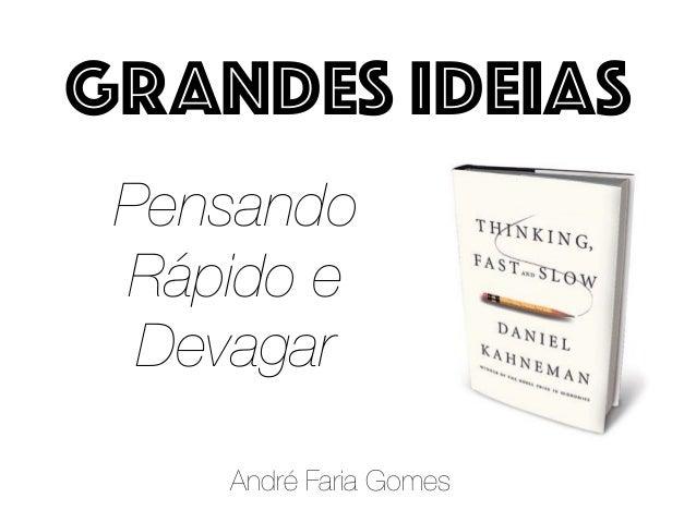 Pensando Rápido e Devagar André Faria Gomes GRANDES IDEIAS