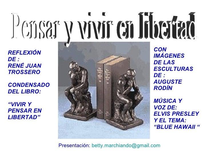 """Pensar y vivir en libertad REFLEXIÓN DE : RENÉ JUAN TROSSERO CONDENSADO DEL LIBRO: """" VIVIR Y PENSAR EN  LIBERTAD"""" CON  IMÁ..."""