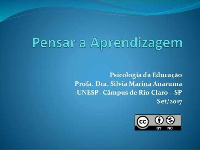 Psicologia da Educação Profa. Dra. Silvia Marina Anaruma UNESP- Câmpus de Rio Claro – SP Set/2017