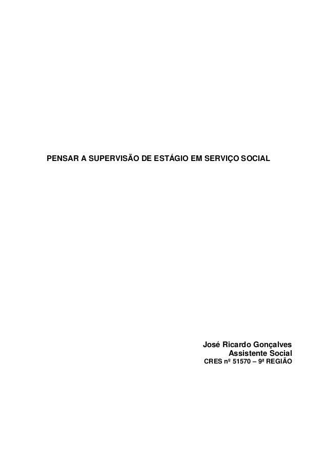 PENSAR A SUPERVISÃO DE ESTÁGIO EM SERVIÇO SOCIAL José Ricardo Gonçalves Assistente Social CRES nº 51570 – 9ª REGIÃO