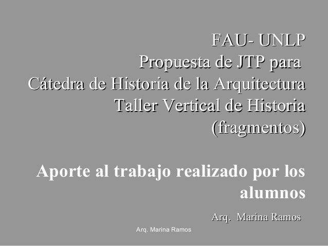 FAU- UNLP Propuesta de JTP para Cátedra de Historia de la Arquitectura Taller Vertical de Historia (fragmentos) Aporte al ...