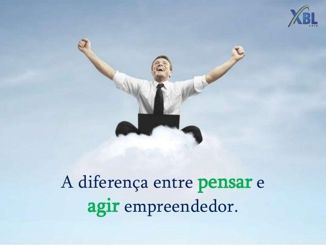 A diferença entre pensar e agir empreendedor.