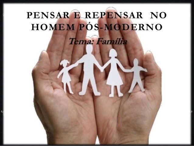 PENSAR E REPENSAR NOHOMEM PÓS-MODERNOTema: Família