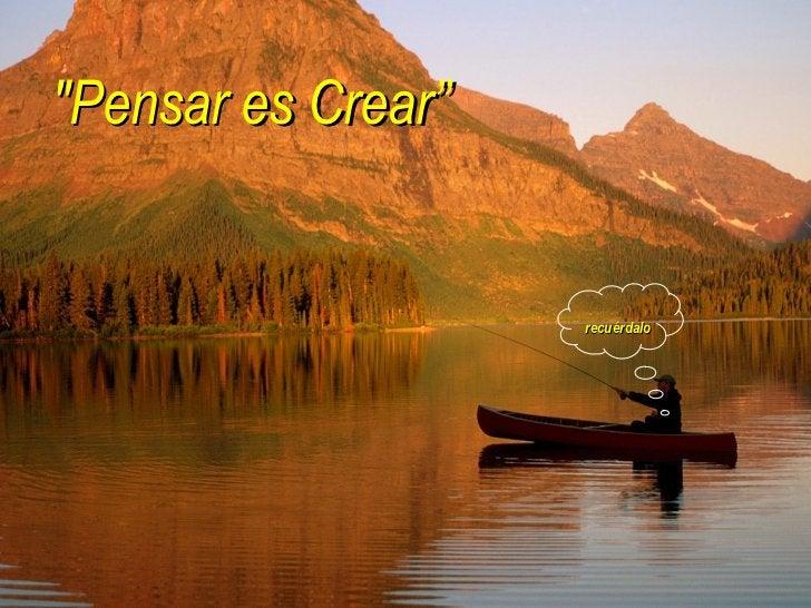 """""""Pensar es Crear"""" recuérdalo"""