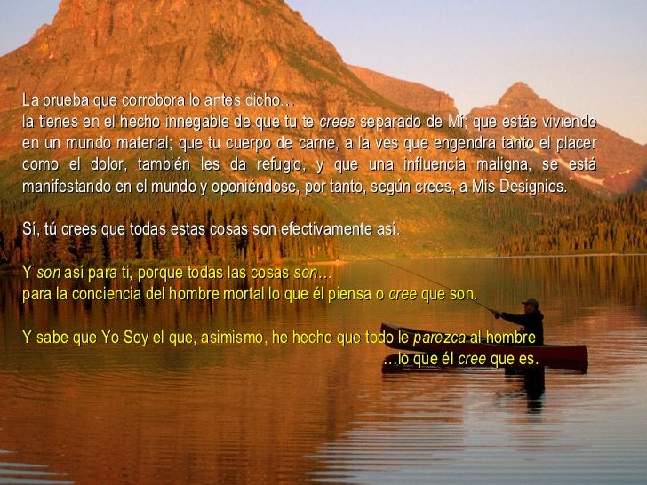 La prueba que corrobora lo antes dicho… la tienes en el hecho innegable de que tu te  crees  separado de Mí; que estás viv...